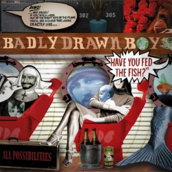 Badly Drawn Boy - Have You Fed the Fish?