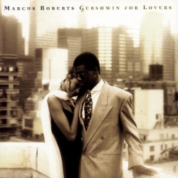 Marcus Roberts - Gershwin For Lovers