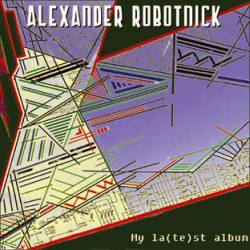 Alexander Robotnick - My La(te)st Album