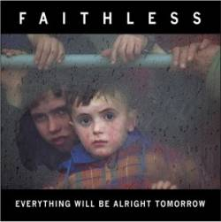 Faithless - Everything Will Be Alright Tomorrow