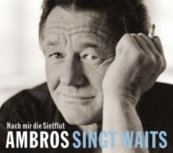 Wolfgang Ambros - Ambros singt Waits - Nach mir die Sintflut