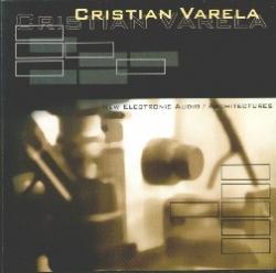 Cristian Varela - New Electronic Audio / Architectures