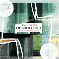 Christopher O'Riley - True Love Waits - Christopher O'Riley Plays Radiohead