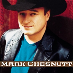 Mark Chesnutt - Mark Chesnutt