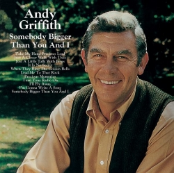 Andy Griffith - Somebody Bigger Than You And I