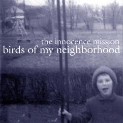 The Innocence Mission - Birds Of My Neighborhood