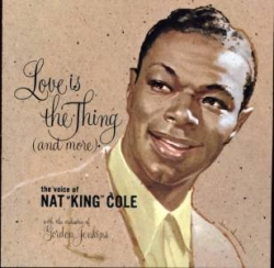 Nat King Cole - Love Is The Thing (And More)
