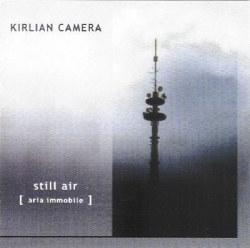Kirlian Camera - Still Air [Aria Immobile]