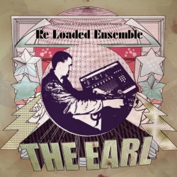 The Earl - Re Loaded Ensemble