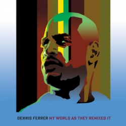 Dennis Ferrer - My World As They Remixed It