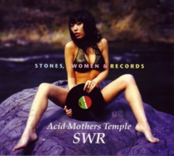 Acid Mothers Temple SWR - Stones, Women & Records