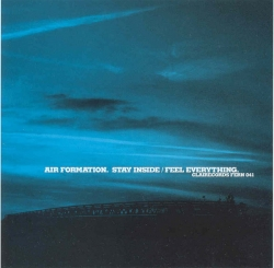 Air Formation - Stay Inside / Feel Everything