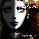 ACWL - Une Vie Plus Tard