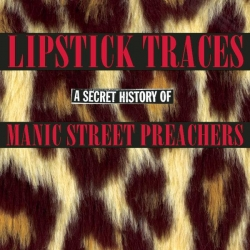 Manic Street Preachers - Lipstick Traces (A Secret History of Manic Street Preachers)