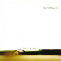 Baby Mammoth - Motion Without Pain