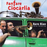 Fanfare Ciocarlia - Baro Biao: World Wide Wedding