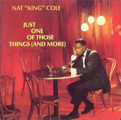 Nat King Cole - Just One Of Those Things (And More)