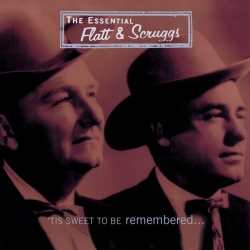 Flatt & Scruggs - 'Tis Sweet To Be Remembered: The Essential Flatt & Scruggs