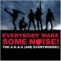 A.K.A.s, The - Everybody Make Some Noise!