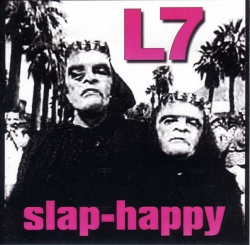 L7 - Slap-Happy