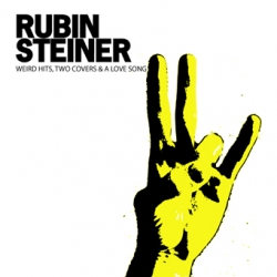 Rubin Steiner - Weird Hits, Two Covers & A Love Song