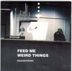 Squarepusher - Feed Me Weird Things