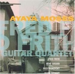 Fred Frith Guitar Quartet - Ayaya Moses