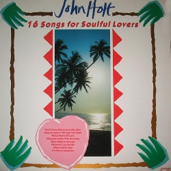 John Holt - 16 Songs For Soulful Lovers