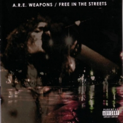 A.R.E. Weapons - Free In The Streets