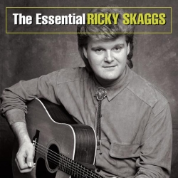 Ricky Skaggs - The Essential Ricky Skaggs