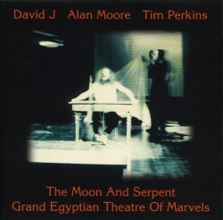 Alan Moore - The Moon And Serpent Grand Egyptian Theatre Of Marvels