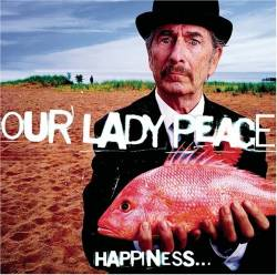 Our Lady Peace - Happiness Is Not A Fish You Can Catch