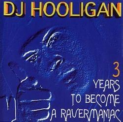 DJ Hooligan - 3 Years To Become A Ravermaniac