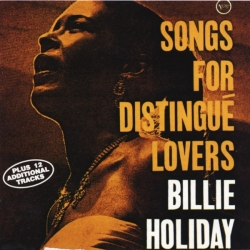 Billie Holiday - Songs For Distingué Lovers Plus Last Recording