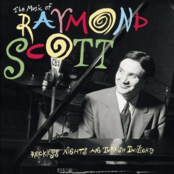 Raymond Scott - The Music Of Raymond Scott: Reckless Nights And Turkish Twilights