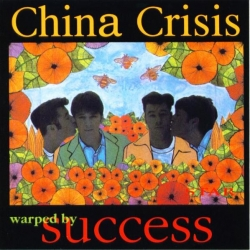 China Crisis - Warped By Success