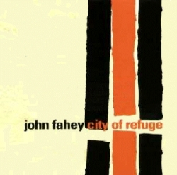 JOHN FAHEY - City Of Refuge