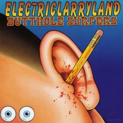 Butthole Surfers - Electriclarryland