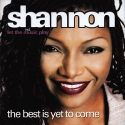 Shannon - The Best Is Yet To Come