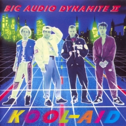 BIG AUDIO DYNAMITE II - Kool-Aid