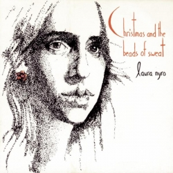 Laura Nyro - (Accompanying Herself On The Piano) CHRISTMAS AND THE BEADS OF SWEAT