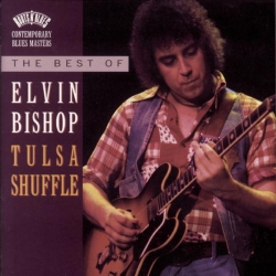 Elvin Bishop - The Best Of Elvin Bishop: Tulsa Shuffle
