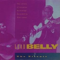 Leadbelly - The Titanic - The Library Of Congress Recordings, Volume Four