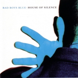 Bad Boys Blue - House Of Silence