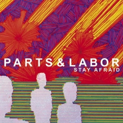parts & labor - stay afraid