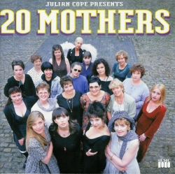 Julian Cope - 20 Mothers