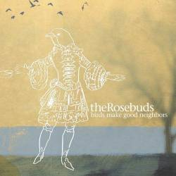 The Rosebuds - Birds Make Good Neighbors