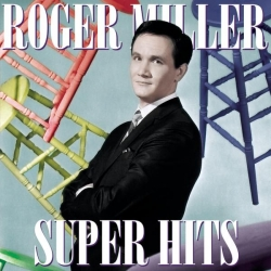 ROGER MILLER - Super Hits