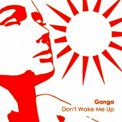 Ganga - Don't Wake Me Up
