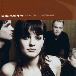 Die Happy - Beautiful Morning